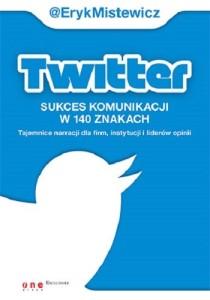 twitter-sukces-komunikacji-w-140-znakach-tajemnice-narracji-dla-firm-instytucji-i-liderow-opinii-b-iext27195095
